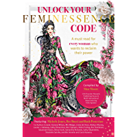 Unlock Your Feminessence Code: A must read for every woman who wants to reclaim their power