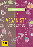 La Veganista - das eBook-Paket: Kochen und backen ganz ohne Tier - das eBook-Paket (GU Autoren-Kochbücher)