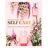 The Complete Guide to Self Care: Best Practices for a Healthier and Happier You (Volume 3)