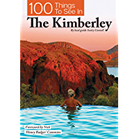 100 Things To See In The Kimberley: By local guide Scotty Connell
