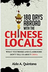 180 Days Abroad with the Chinese Locals: What Textbooks and Classrooms Don't Tell Us About China Kindle Edition