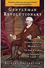 Gentleman Revolutionary: Gouverneur Morris, the Rake Who Wrote the Constitution Kindle Edition