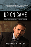 Up on Game: From Robbing Banks to Stacking Bitcoin: My Involvement with Gangs, Bank Robbery, Prison--and Success in the Business World