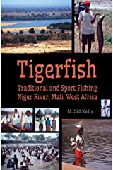Tigerfish: Traditional and Sport Fishing on the Niger River, Mali, West Africa Kindle Edition