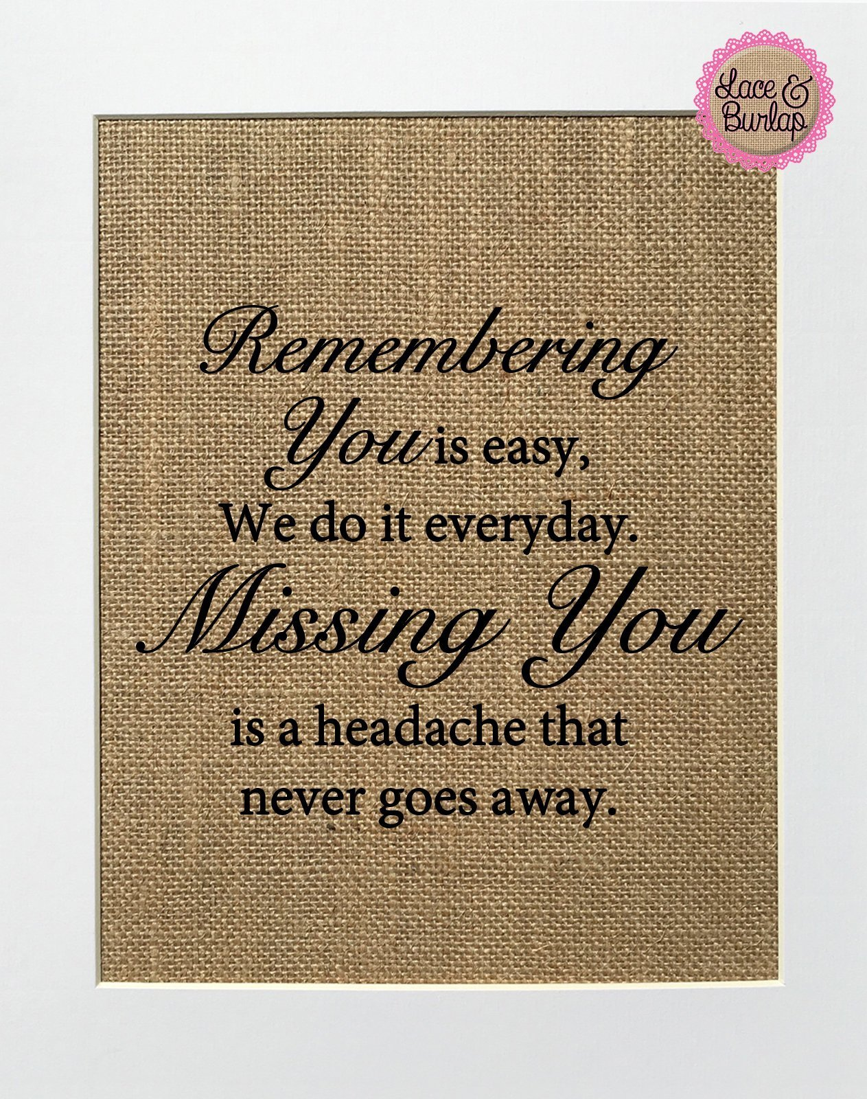 8x10 UNFRAMED Remembering You is Easy, We Do it Everyday, Missing You is a Headache That Never Goes Away / Burlap Print Sign / Memorial gift In Loving Memory Loved Ones Rustic Wall Home Decor