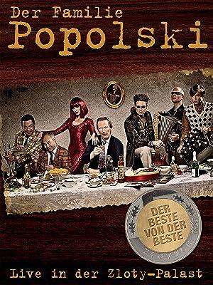 Der Familie Popolski: Live in der Zloty-Palast - Der Beste von der Beste (27) 96 Min.2014Ab 12 freigegeben  Ein grandioses Live-Konzert, aufgenommen im Februar 2011 im sagenumwobenen Zloty-Palast, vollgepackt mit allen musikalischen Highlights der Familiengeschichte.