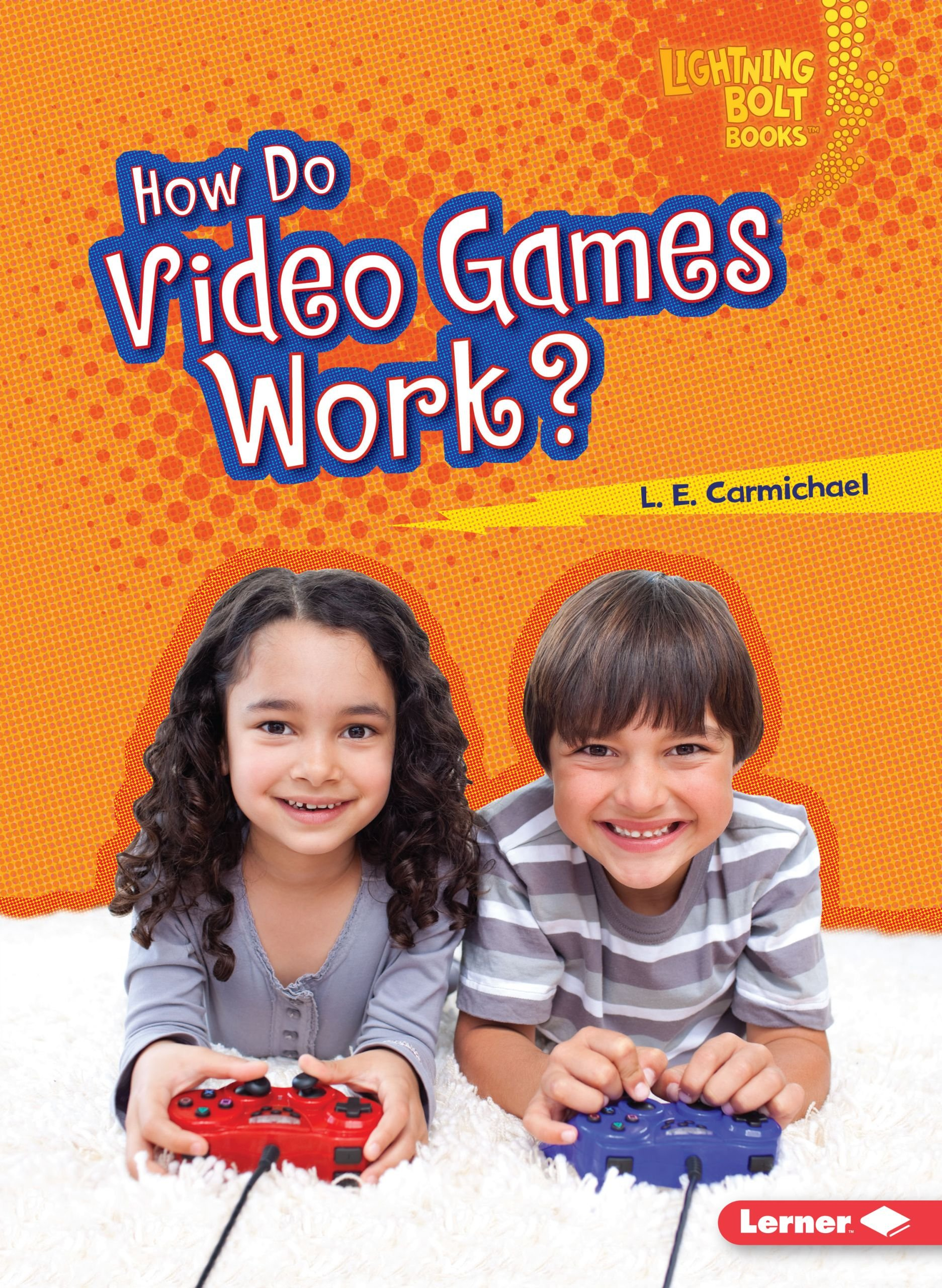 How Do Video Games Work? (Lightning Bolt Books: Our Digital World)