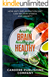 Healthy Brain, Healthy Gut, Healthy Life: How Anti-Inflammatory Diet Can Relieve Stress and Anxiety