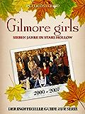 Gilmore Girls - Sieben Jahre in Stars Hollow: Der inoffizielle Guide zur Serie (German Edition)