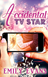 The Accidental TV Star: Standalone YA Romance (Accidental #2)