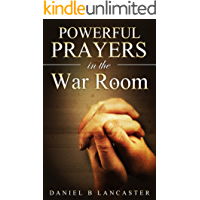 Powerful Prayers in the War Room: How to Pray like a Powerful Prayer Warrior (Battle Plan for Prayer Book 1) (English Edition)