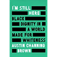I'm Still Here: Black Dignity in a World Made for Whiteness