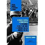 O Brasil contra a democracia: A ditadura, o golpe no Chile e a Guerra Fria na América do Sul (Portuguese Edition)