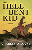 The Hell Bent Kid: A Novel