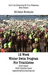 12 Week Winter Swim Training Program for Triathletes: 36 Workouts Kindle Edition