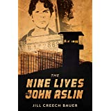 The Nine Lives of John Aslin: True Story of an Indigenous Man Imprisoned 36 Years and Counting for a Non-Violent Crime