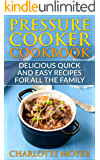 PRESSURE COOKER: DUMP DINNERS: Delicious Quick and Easy Recipes for all the Family (Cookbook, Quick Meals, Slow Cooker, Crock Pot)