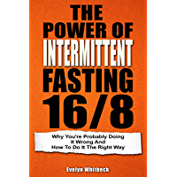 The Power Of Intermittent Fasting 16/8: Why You're Probably Doing It Wrong And How To Do It The Right Way