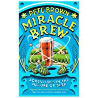 Miracle Brew: Hops, Barley, Water, Yeast and the Nature of Beer (English Edition)