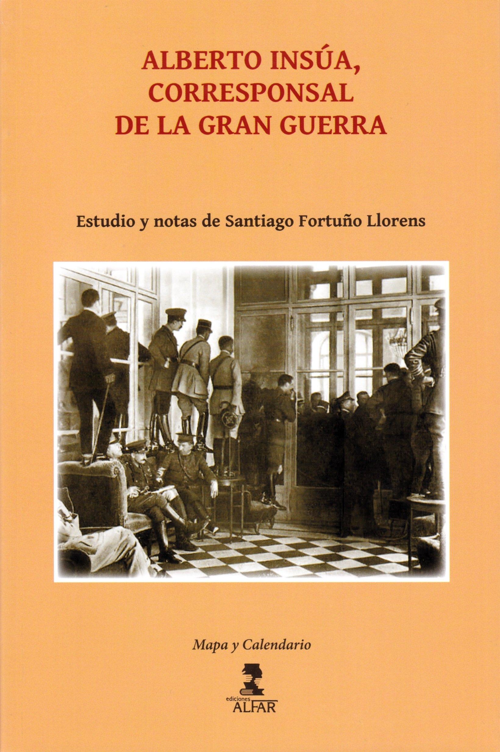 Alberto Insúa, corresponsal de la Gran Guerra Mapa y Calendario: Amazon.es: Insúa, Alberto, Fortuño Llorens, Santiago: Libros
