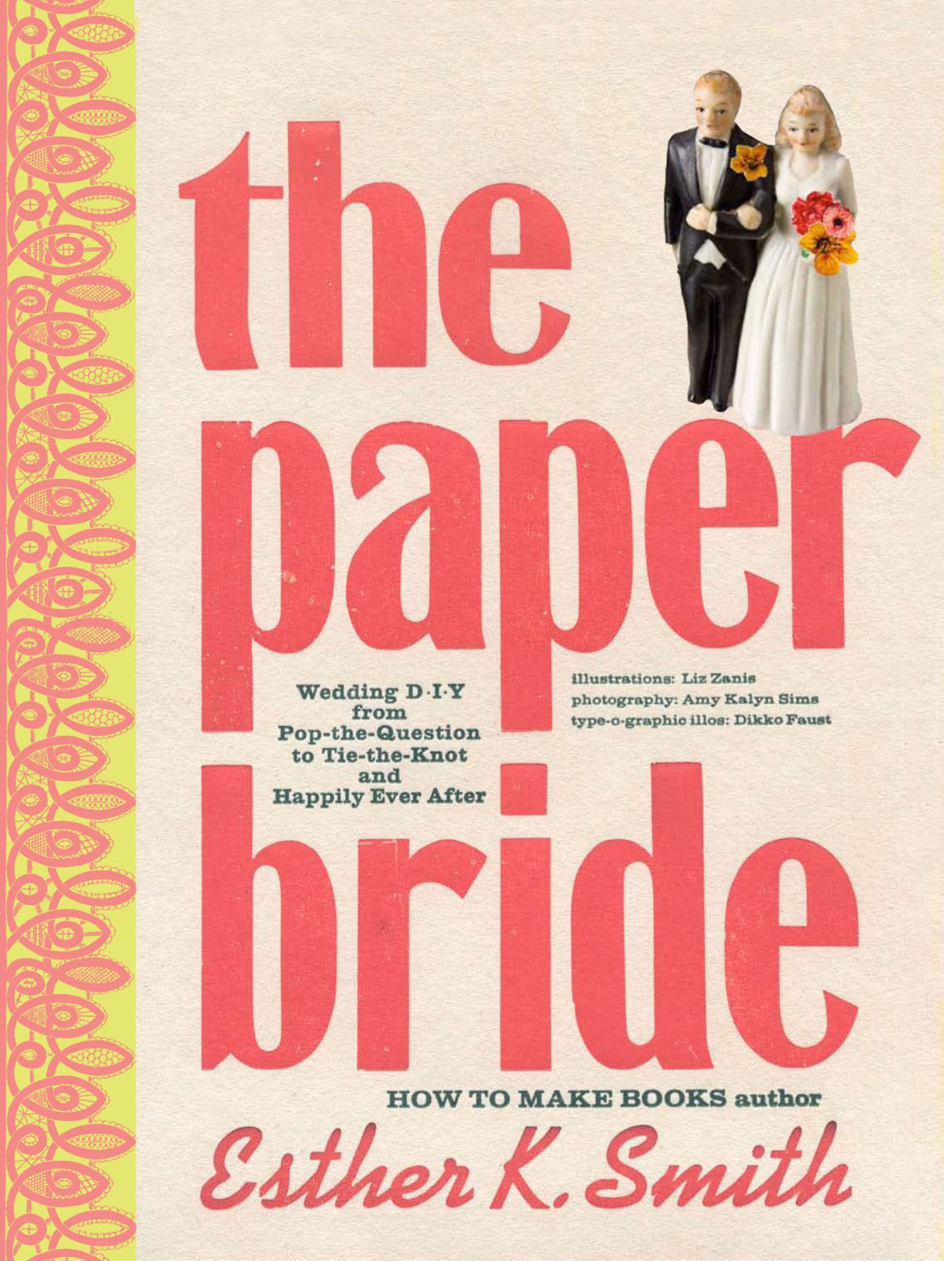The Paper Bride: Wedding DIY from Pop-the-Question to Tie-the-Knot ...