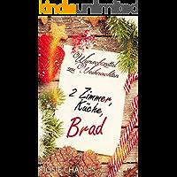 Wunschzettel zu Weihnachten: 2 Zimmer, Küche, Brad: Kurzroman