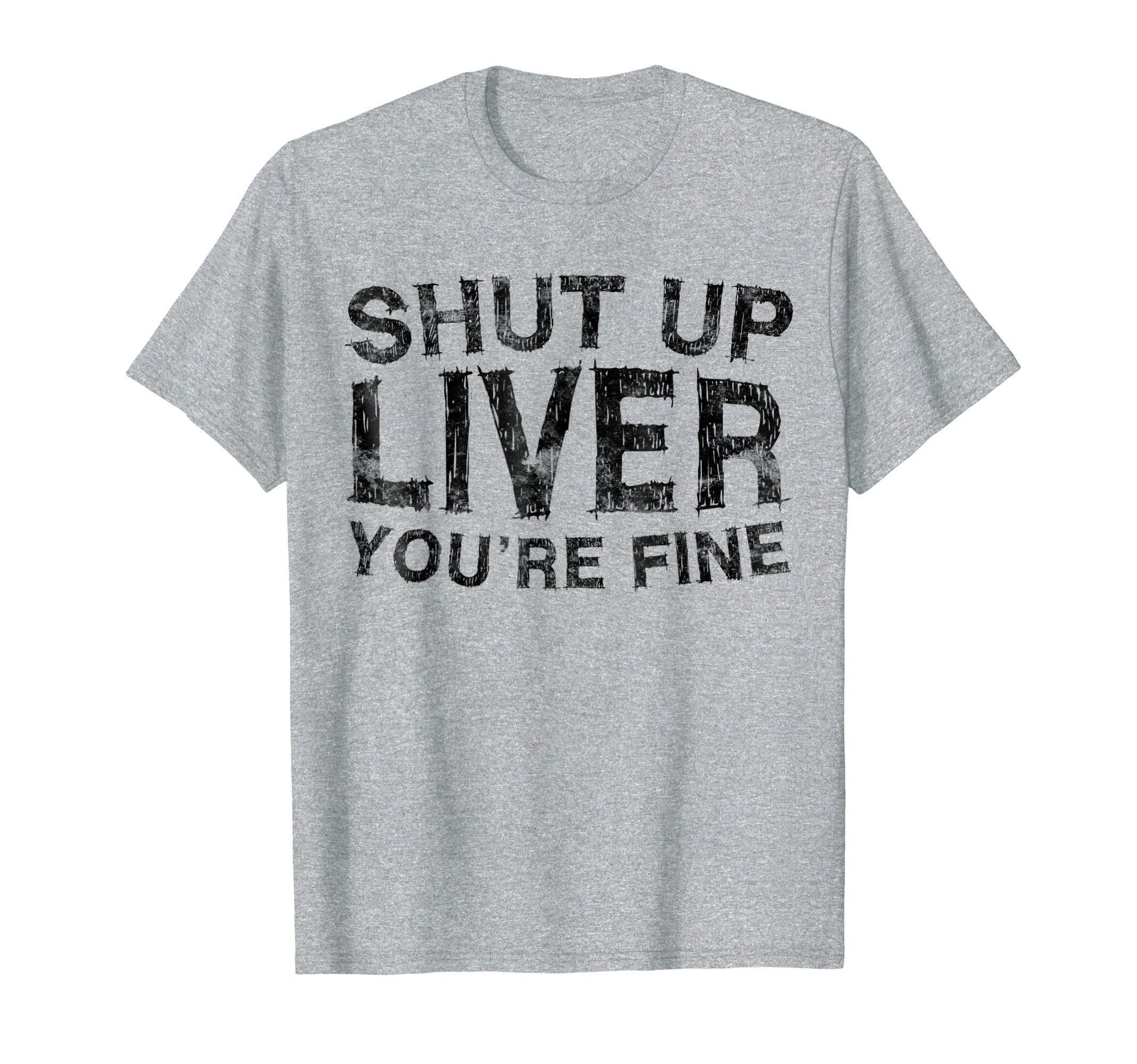 Mens Shut Up Liver You're Fine T-Shirt Funny Drinking Shirt Large Heather Grey
