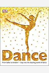 Dance: From Ballet to Breakin' Step into the Dazzling World of Dance (Dk) Hardcover