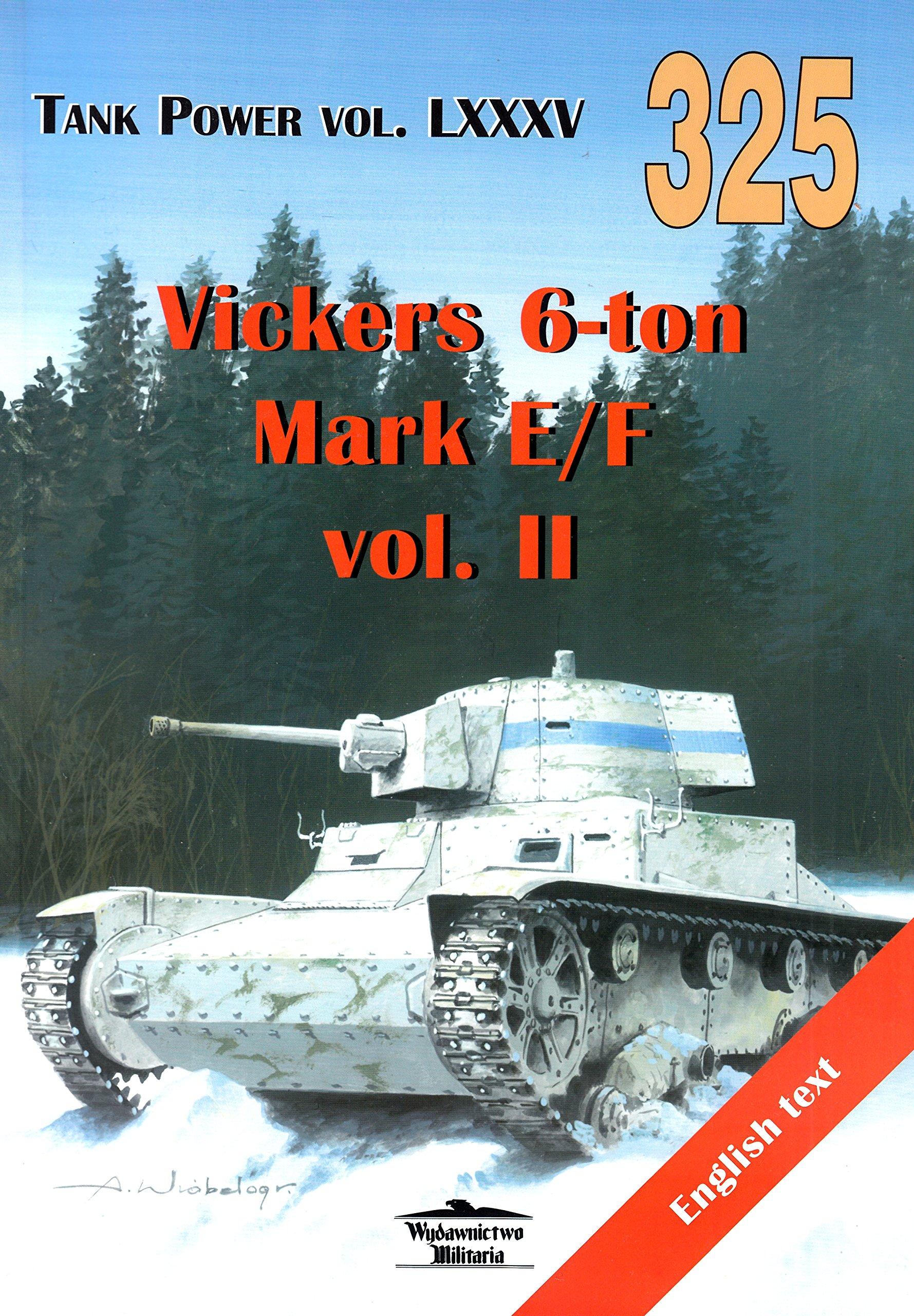 Read Online No. 325 -Vickers 6-ton Mark E/F Volume II - Tank Power Vol. LXXXV ebook