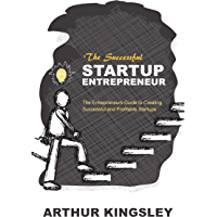 Successful Startup Entrepreneur: The Entrepreneur's Guide to Creating Successful and Profitable Startups (Startup, Enterpreneur, Management, Motivational, ... Business Skills) (English Edition)