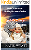 Juliet's Courage (Mail Order Bride Holiday Romance Series Book 3)