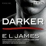 Darker - Fifty Shades of Grey: Gefährliche Liebe von Christian selbst erzählt
