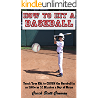 How to Hit a Baseball – Teach your Kid to Hit the Baseball in as Little as 10 Minutes a Day at Home (9 Day Baseball Systems Book 1) (English Edition)