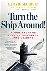 Turn the Ship Around!: A True Story of Turning Followers into Leaders Kindle Edition