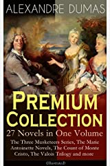 Alexandre Dumas Premium Collection - 27 Novels in One Volume: The Three Musketeers Series, The Marie Antoinette Novels Kindle Edition