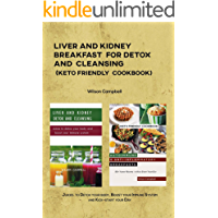 LIVER AND KIDNEY BREAKFAST FOR DETOX AND CLEANSING (KETO FRIENDLY COOKBOOK): Juices to Detox your body, Boost your…