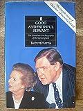 Good and Faithful Servant: The Unauthorized Biography of Bernard Ingham