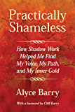 Practically Shameless, How Shadow Work Helped Me Find My Voice, My Path, and My Inner Gold