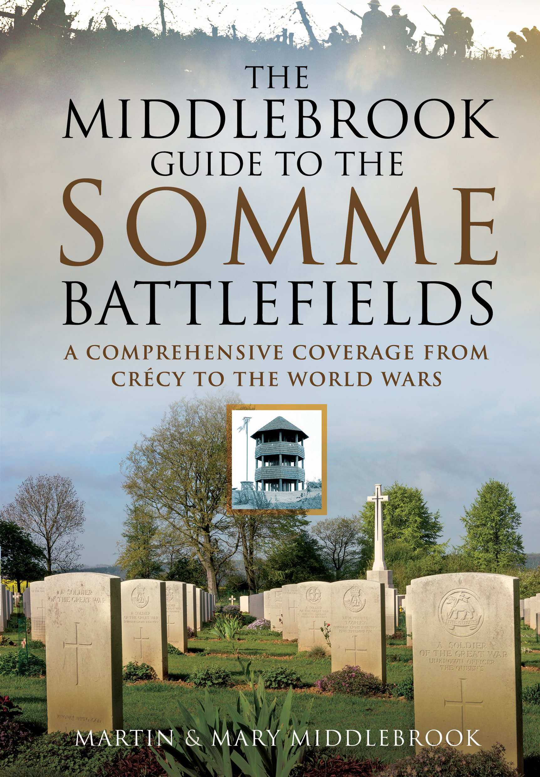 The Middlebrook Guide to the Somme Battlefields: A Comprehensive Coverage from Crecy to the World Wars