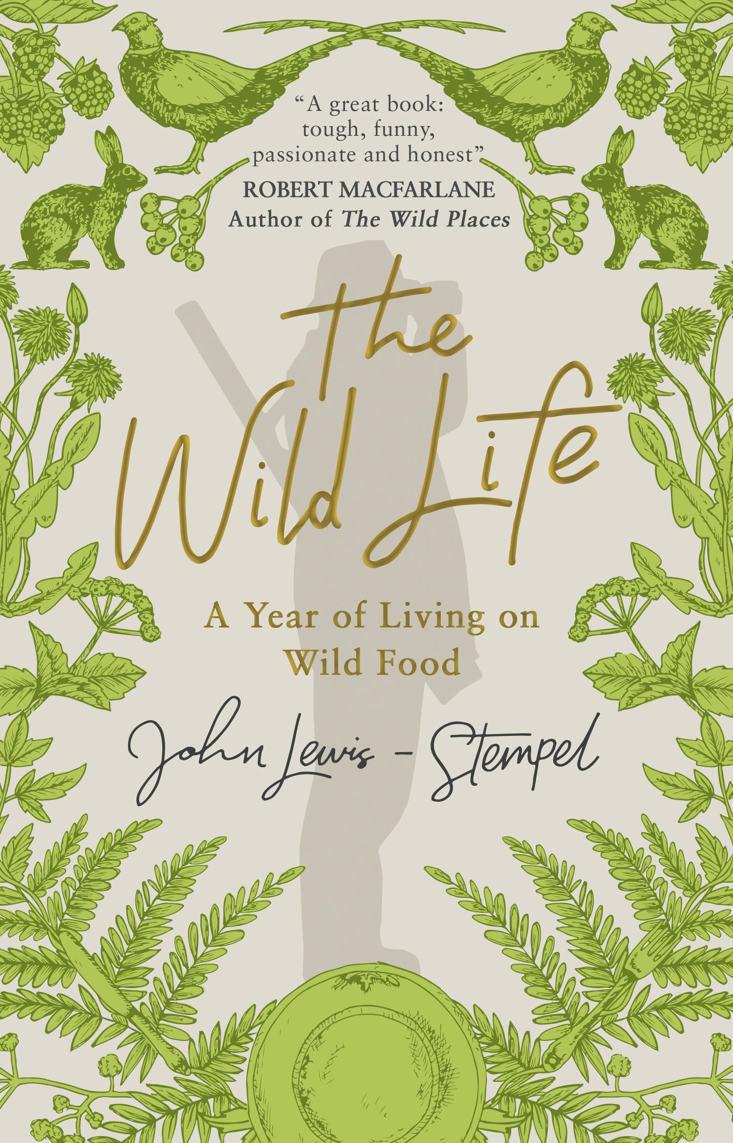 The Wild Life  A Year Of Living On Wild Food  English Edition