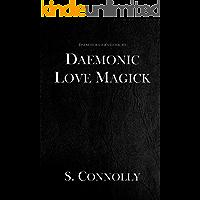 Daemonic Love Magick (The Daemonolater's Guide Book 8)