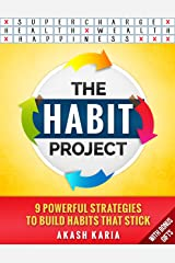 The Habit Project: 9 Steps to Build Habits that Stick (And Supercharge Your Productivity, Health, Wealth and Happiness) Kindle Edition