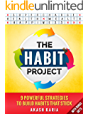 The Habit Project: 9 Steps to Build Habits that Stick (And Supercharge Your Productivity, Health, Wealth and Happiness) (English Edition)