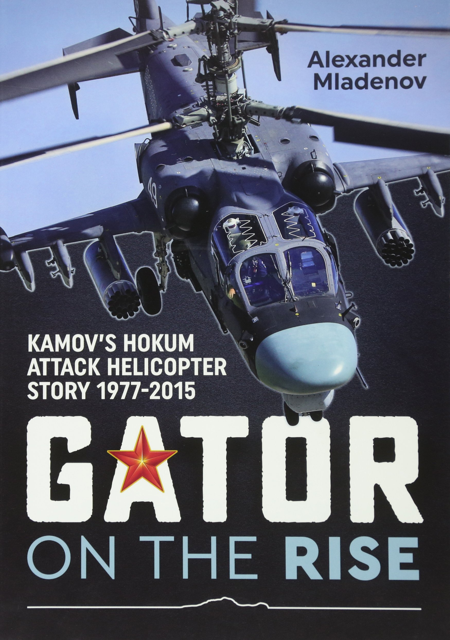 Read Online Gator On The Rise: Kamov's Hokum Attack Helicopter Story 1977-2015 pdf