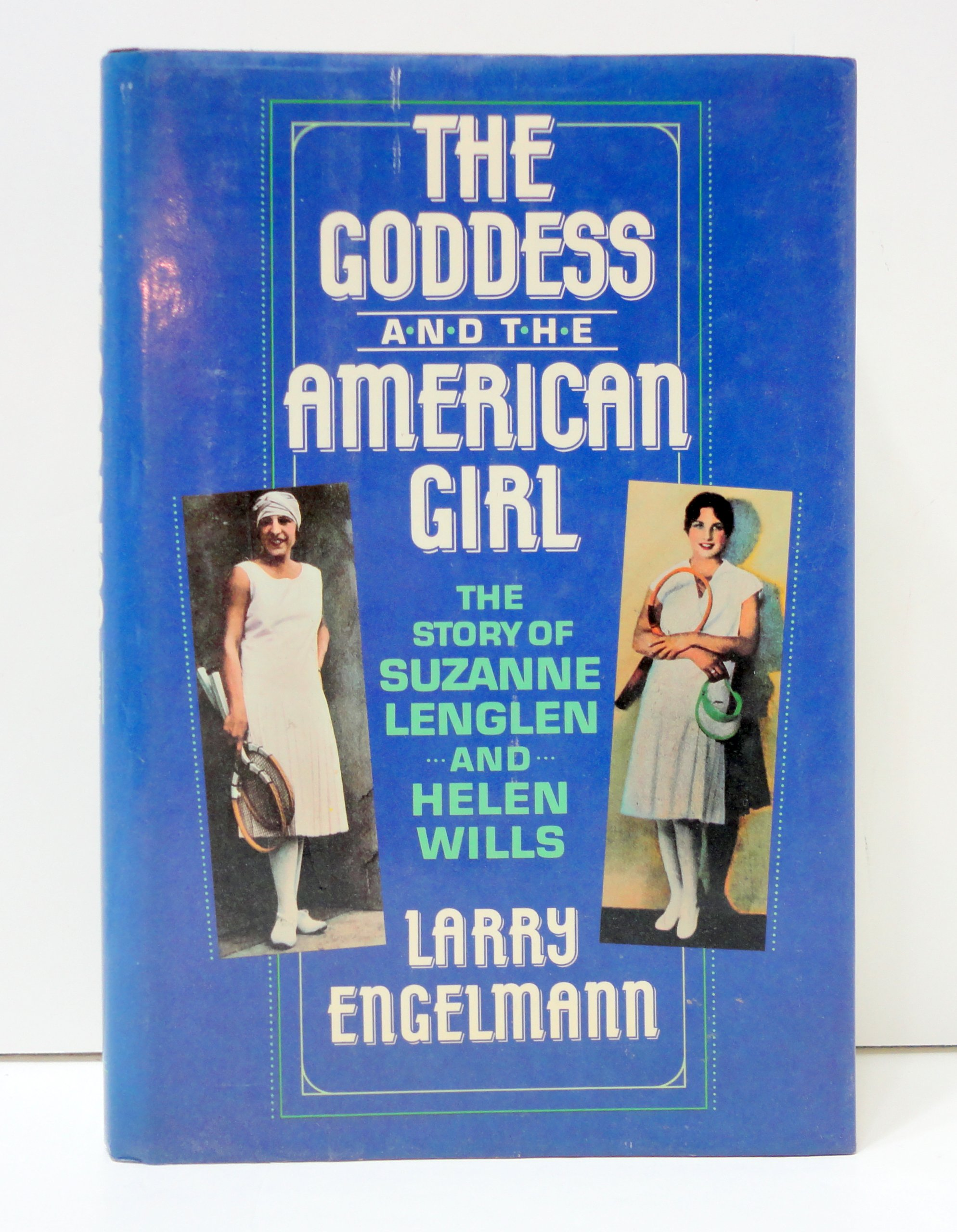 The Goddess and the American Girl The Story of Suzanne Lenglen