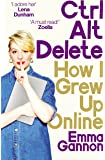 Ctrl, Alt; Delete: How I Grew Up Online^Ctrl, Alt; Delete: How I Grew Up Online