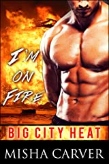 I'm On Fire: A Firefighter Romance (Big City Heat Book 2) Kindle Edition