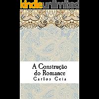 A Construção do Romance: Ensaios de Literatura Comparada no Campo dos Estudos Anglo-Portugueses (Obras Completas de Carlos Ceia Livro 11)
