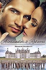 Alexander & Rebecca (Royals of Valleria #1) Kindle Edition