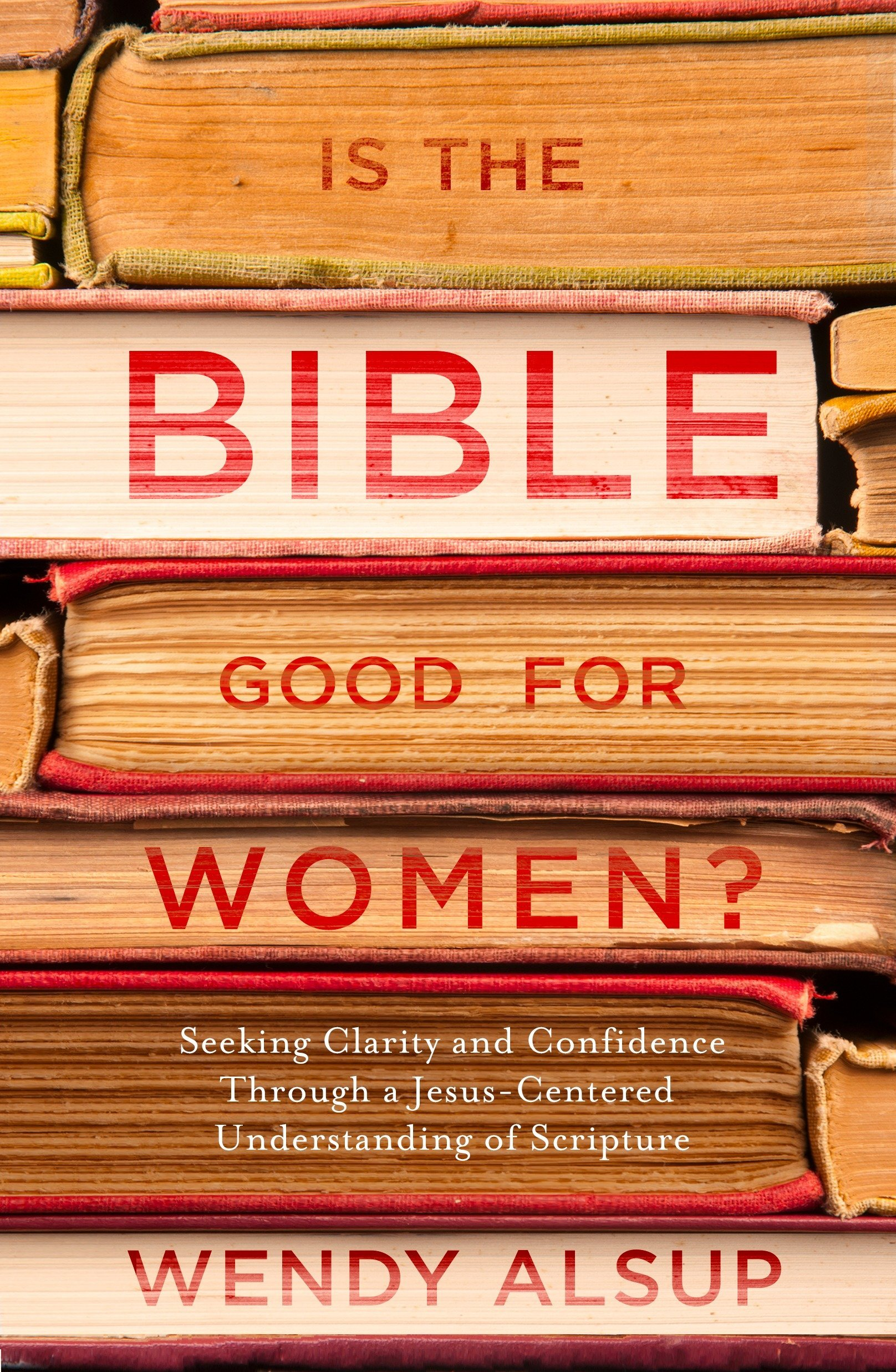 Is the Bible Good for Women?: Seeking Clarity and Confidence Through a Jesus-Centered Understanding of Scripture pdf